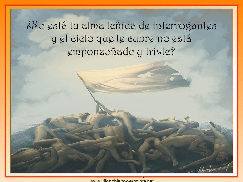 Derechos reservados por el autor Pedro Martínez Borrego www.vitanoblepowerpoints.net ¿No está tu alma teñida de interrogantes y el cielo que te cubre no está emponzoñado y triste?