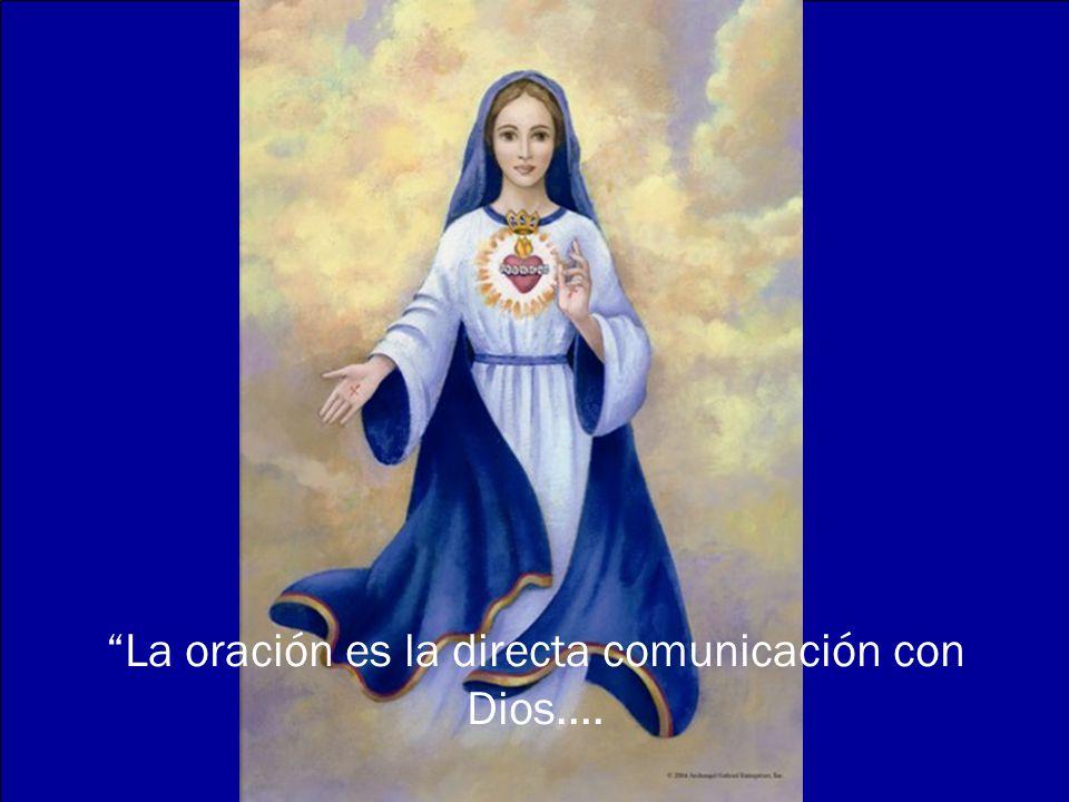 La oración es la directa comunicación con Dios....