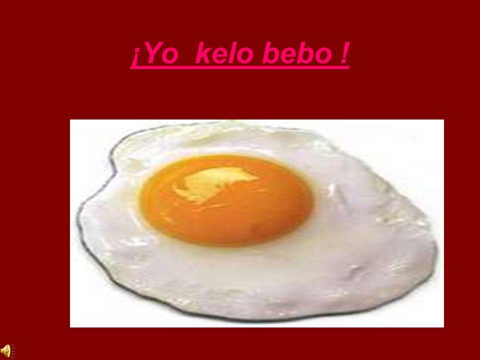 ¡ Como le gusta el huevo a Kuki.Siempre está pidiendo: ¡ kelo bebo.