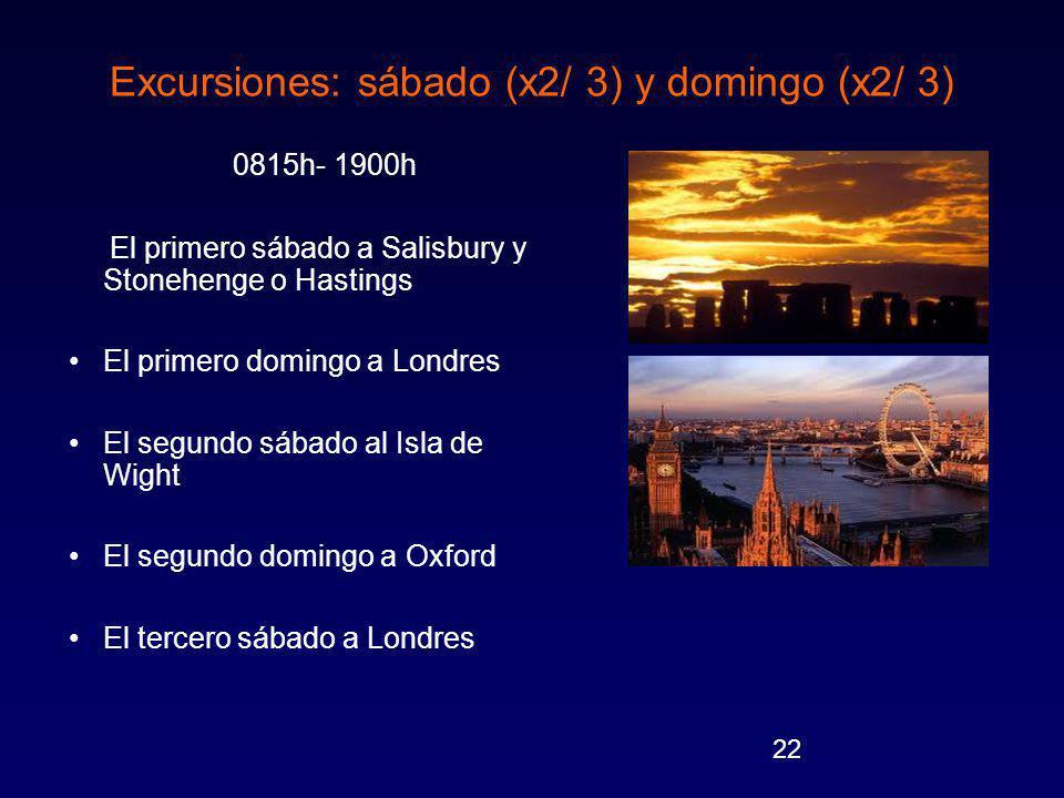 22 Excursiones: sábado (x2/ 3) y domingo (x2/ 3) 0815h- 1900h El primero sábado a Salisbury y Stonehenge o Hastings El primero domingo a Londres El segundo sábado al Isla de Wight El segundo domingo a Oxford El tercero sábado a Londres