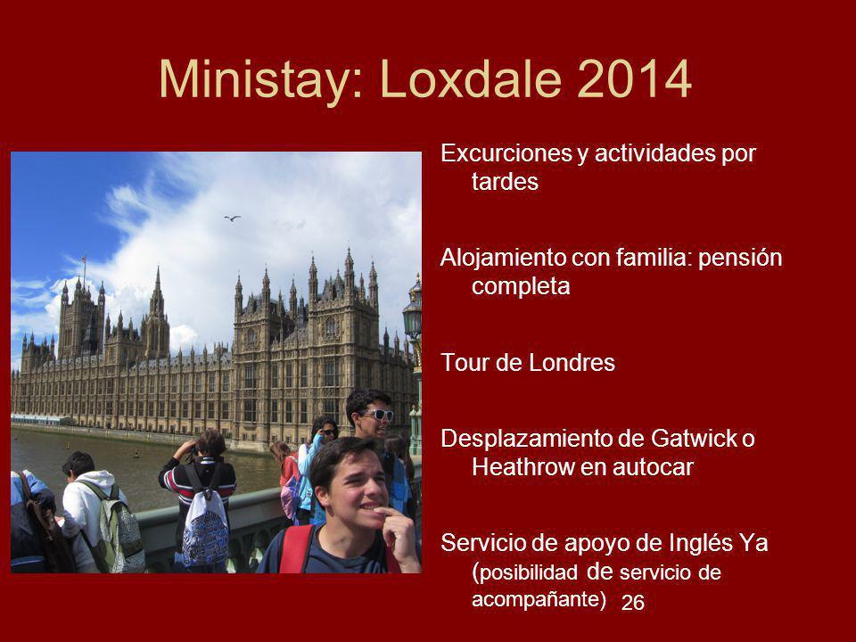 26 Ministay: Loxdale 2014 Excurciones y actividades por tardes Alojamiento con familia: pensión completa Tour de Londres Desplazamiento de Gatwick o H