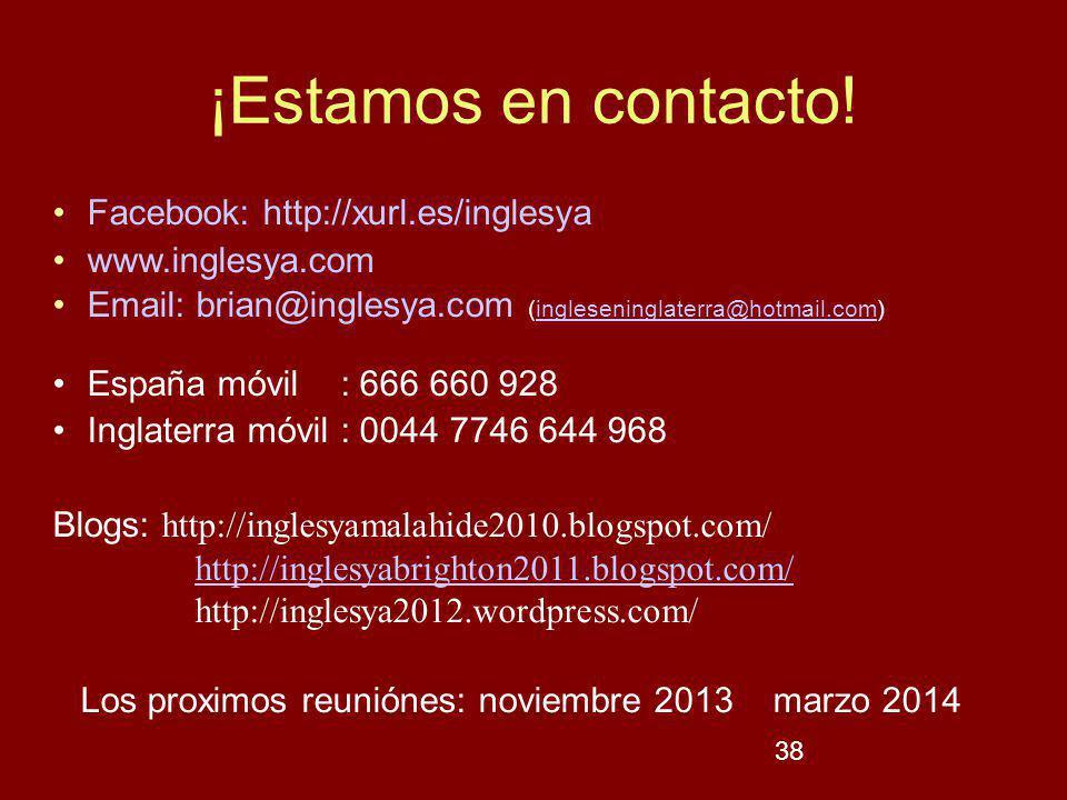 38 ¡Estamos en contacto! Facebook: http://xurl.es/inglesya www.inglesya.com Email: brian@inglesya.com (ingleseninglaterra@hotmail.com)ingleseninglater