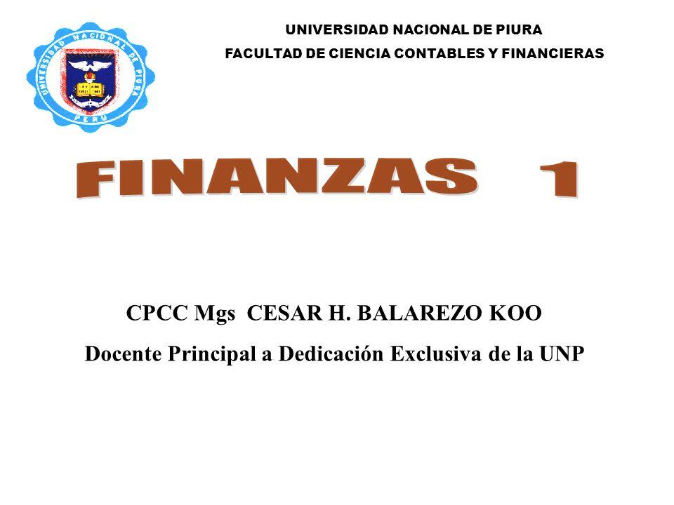 UNIVERSIDAD NACIONAL DE PIURA FACULTAD DE CIENCIA CONTABLES Y FINANCIERAS CPCC Mgs CESAR H. BALAREZO KOO Docente Principal a Dedicación Exclusiva de l