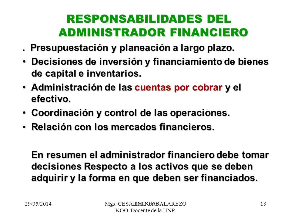 29/05/2014Mgs. CESAR HUGO BALAREZO KOO Docente de la UNP. 13UNI Norte RESPONSABILIDADES DEL ADMINISTRADOR FINANCIERO. Presupuestación y planeación a l