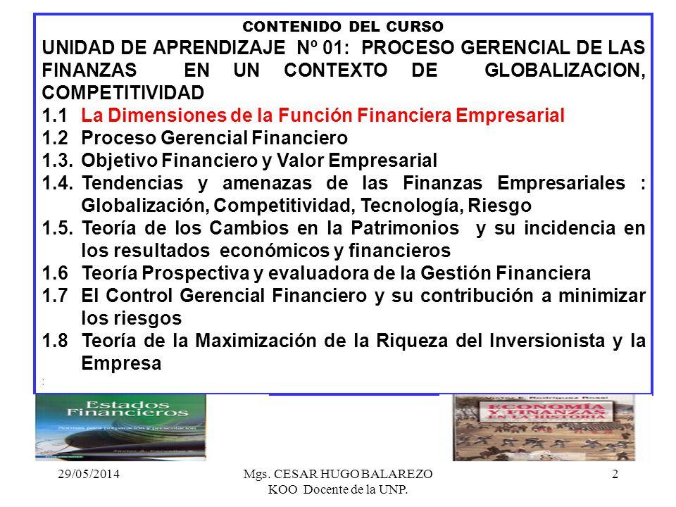 29/05/2014Mgs. CESAR HUGO BALAREZO KOO Docente de la UNP. 2 CONTENIDO DEL CURSO UNIDAD DE APRENDIZAJE Nº 01: PROCESO GERENCIAL DE LAS FINANZAS EN UN C