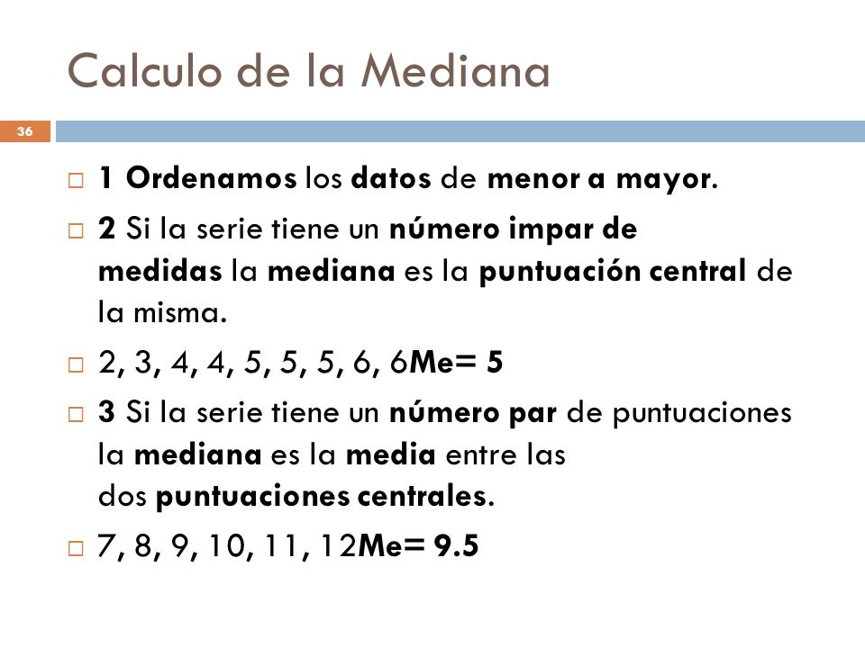 Calculo de la Mediana 36 1 Ordenamos los datos de menor a mayor.