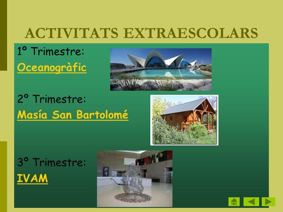 ACTIVITATS EXTRAESCOLARS 1º Trimestre: Oceanogràfic 2º Trimestre: Masía San Bartolomé 3º Trimestre: IVAM