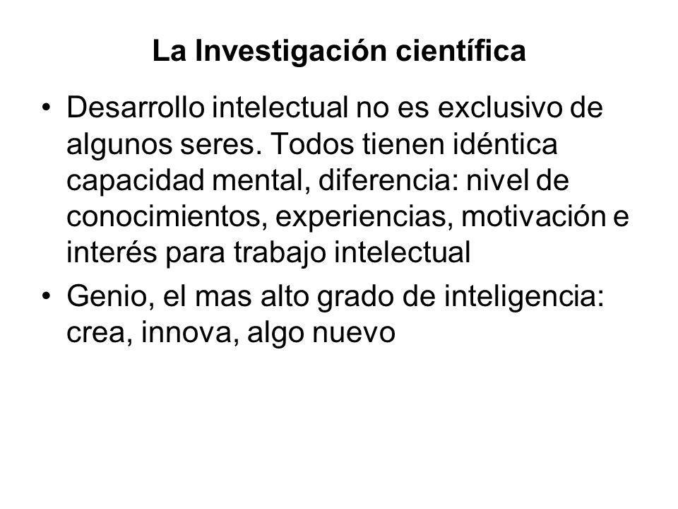 La Investigación científica Desarrollo intelectual no es exclusivo de algunos seres. Todos tienen idéntica capacidad mental, diferencia: nivel de cono