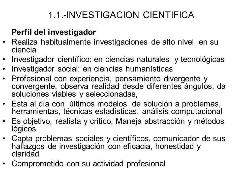 1.1.-INVESTIGACION CIENTIFICA Perfil del investigador Realiza habitualmente investigaciones de alto nivel en su ciencia Investigador científico: en ci