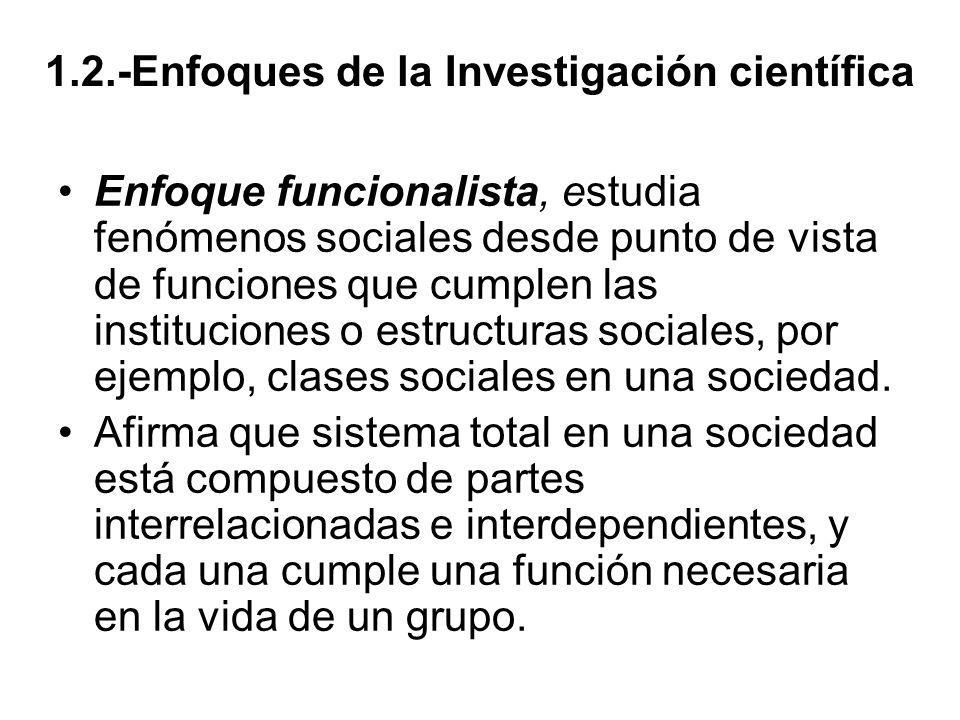 Enfoque funcionalista, estudia fenómenos sociales desde punto de vista de funciones que cumplen las instituciones o estructuras sociales, por ejemplo,