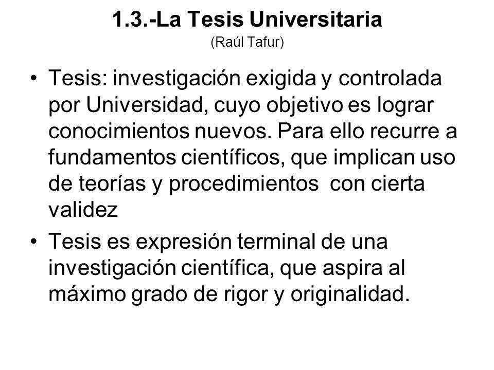Tesis: investigación exigida y controlada por Universidad, cuyo objetivo es lograr conocimientos nuevos. Para ello recurre a fundamentos científicos,