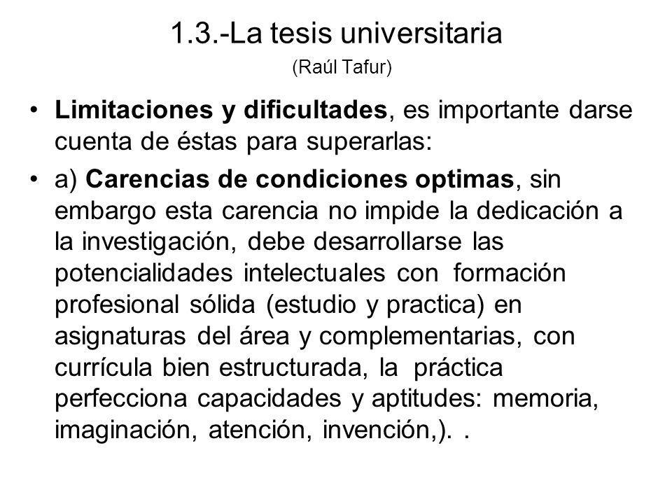 Limitaciones y dificultades, es importante darse cuenta de éstas para superarlas: a) Carencias de condiciones optimas, sin embargo esta carencia no im