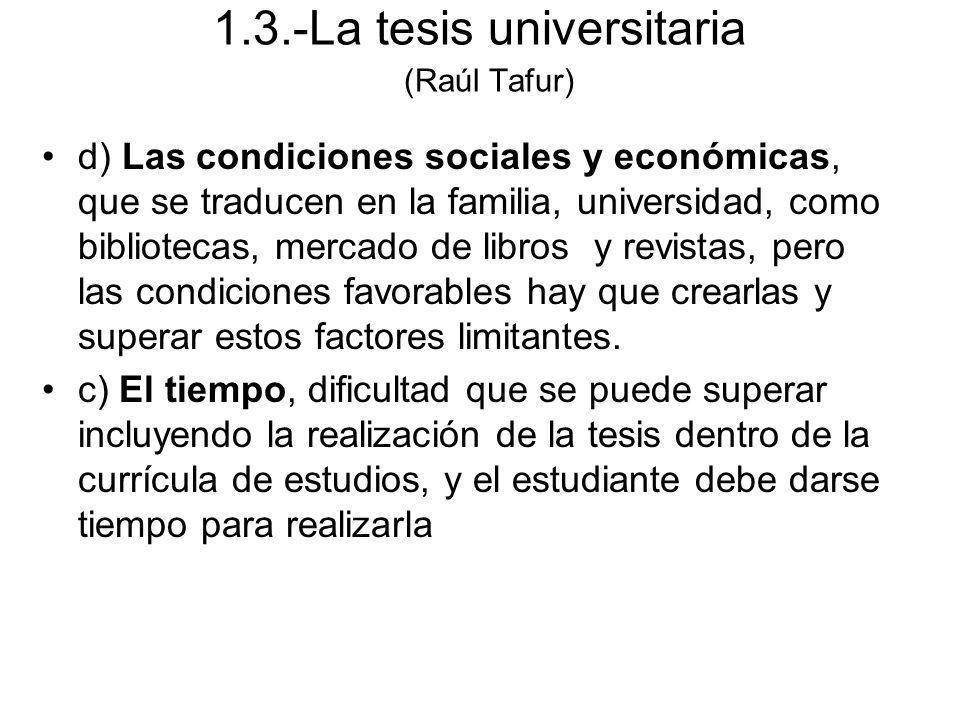 1.3.-La tesis universitaria (Raúl Tafur) d) Las condiciones sociales y económicas, que se traducen en la familia, universidad, como bibliotecas, merca