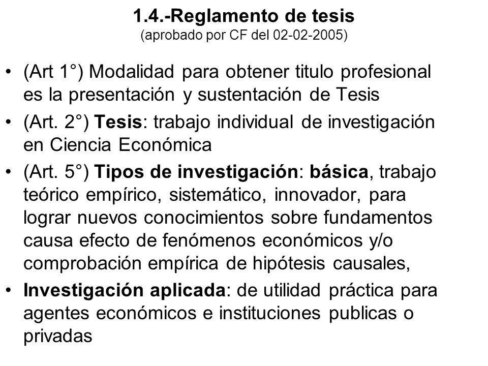 1.4.-Reglamento de tesis (aprobado por CF del 02-02-2005) (Art 1°) Modalidad para obtener titulo profesional es la presentación y sustentación de Tesi
