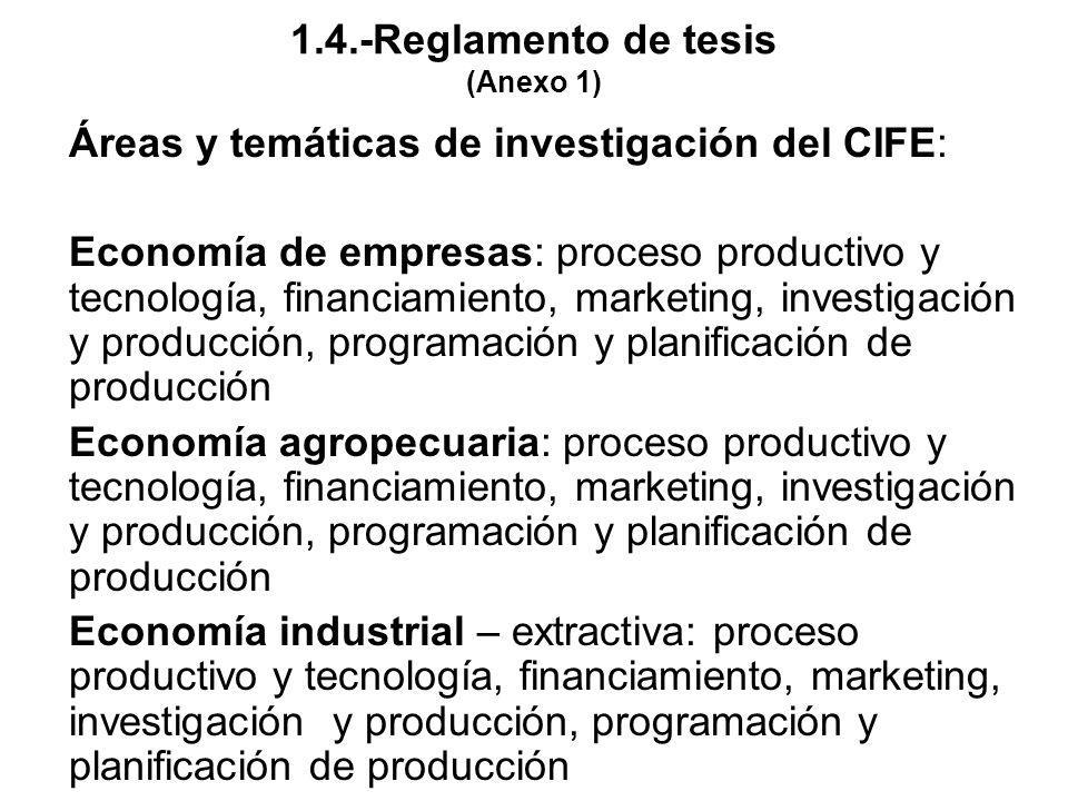 1.4.-Reglamento de tesis (Anexo 1) Áreas y temáticas de investigación del CIFE: Economía de empresas: proceso productivo y tecnología, financiamiento,