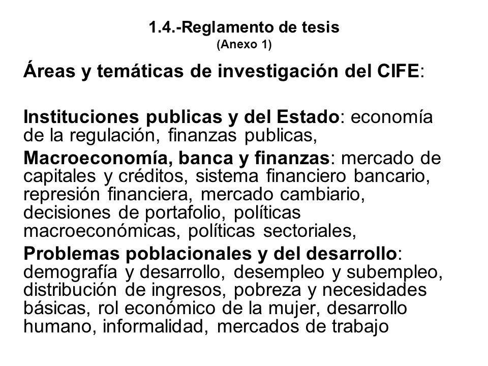 1.4.-Reglamento de tesis (Anexo 1) Áreas y temáticas de investigación del CIFE: Instituciones publicas y del Estado: economía de la regulación, finanz