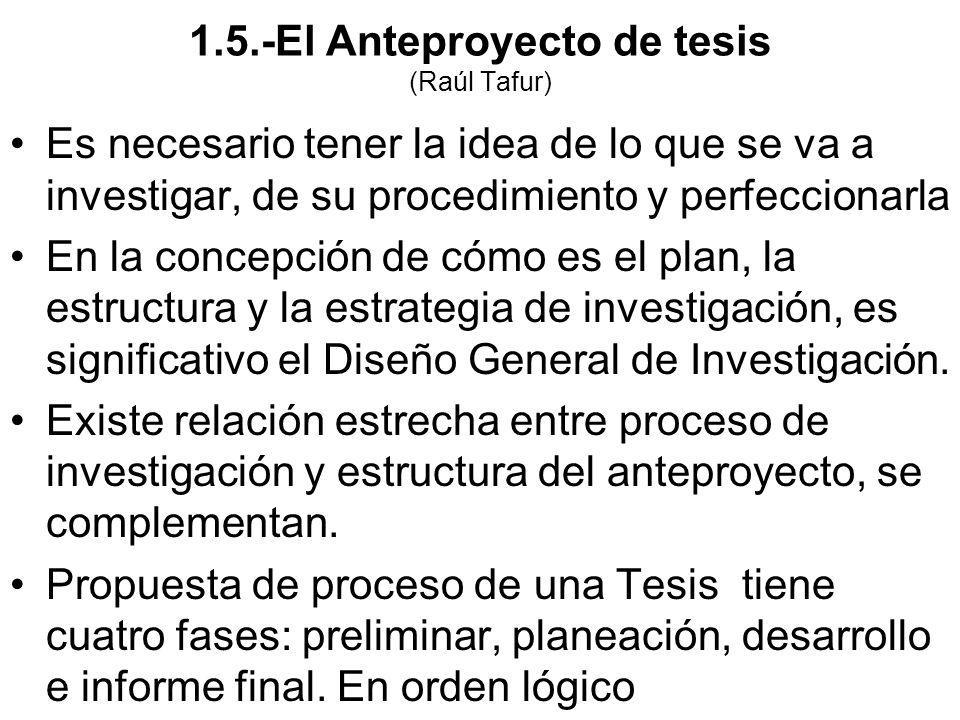 Es necesario tener la idea de lo que se va a investigar, de su procedimiento y perfeccionarla En la concepción de cómo es el plan, la estructura y la