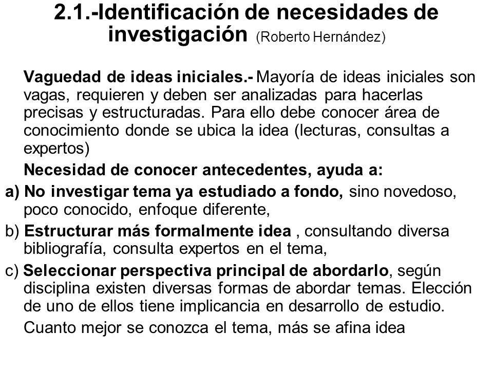 Vaguedad de ideas iniciales.- Mayoría de ideas iniciales son vagas, requieren y deben ser analizadas para hacerlas precisas y estructuradas. Para ello