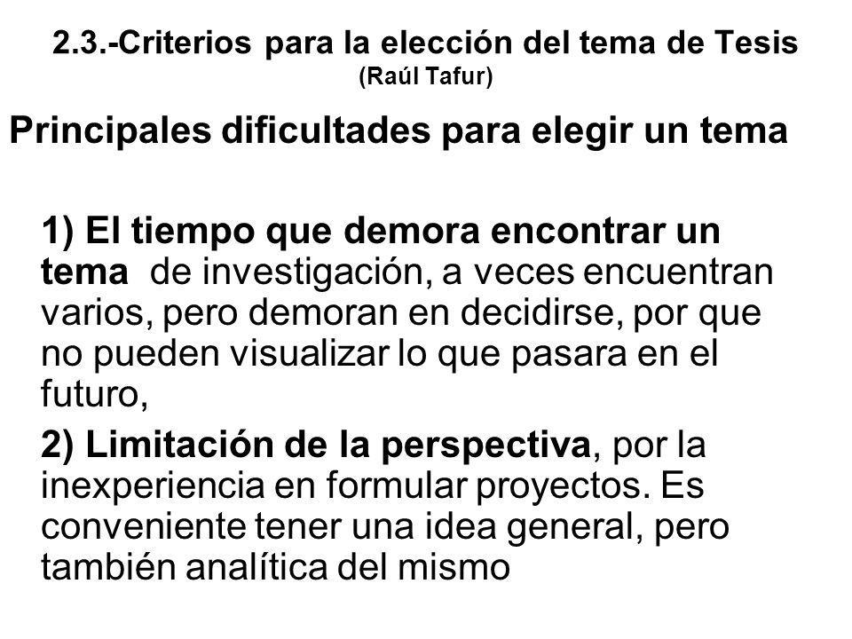 2.3.-Criterios para la elección del tema de Tesis (Raúl Tafur) Principales dificultades para elegir un tema 1) El tiempo que demora encontrar un tema