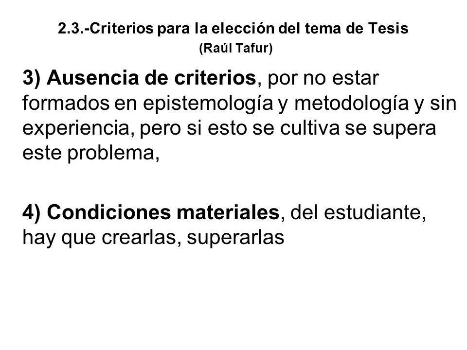 2.3.-Criterios para la elección del tema de Tesis (Raúl Tafur) 3) Ausencia de criterios, por no estar formados en epistemología y metodología y sin ex