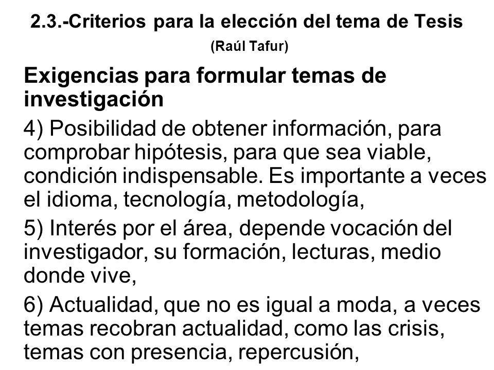 Exigencias para formular temas de investigación 4) Posibilidad de obtener información, para comprobar hipótesis, para que sea viable, condición indisp