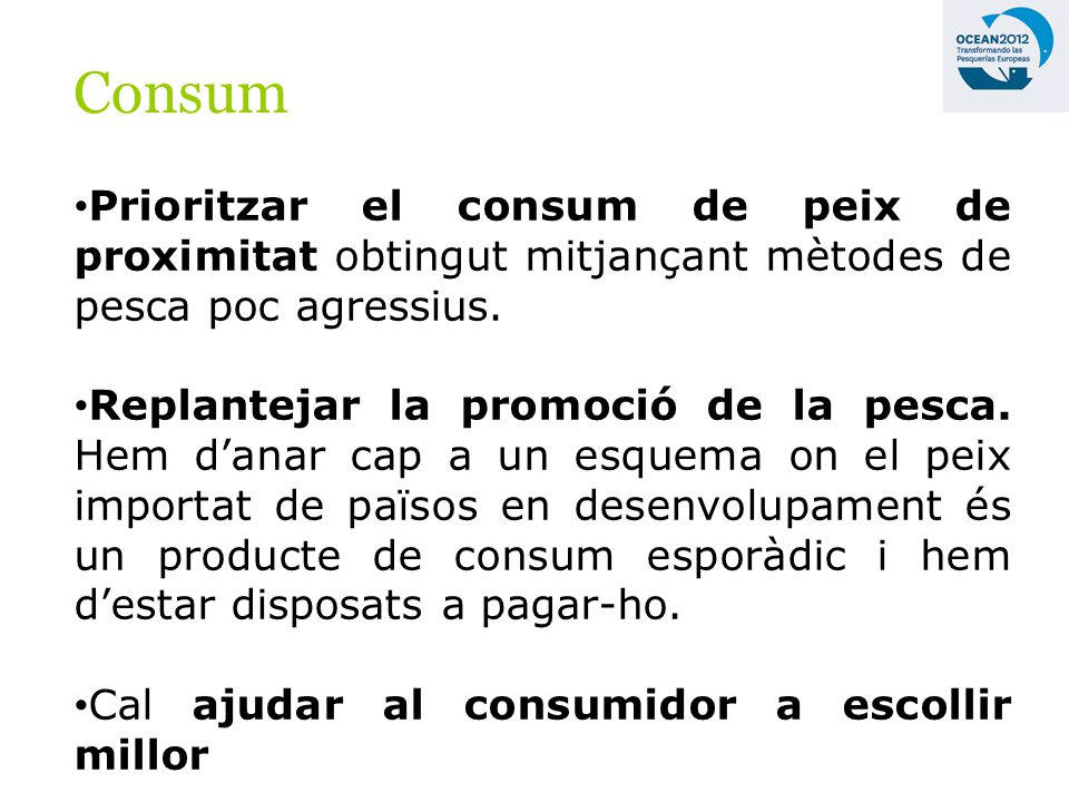 Consum Prioritzar el consum de peix de proximitat obtingut mitjançant mètodes de pesca poc agressius.