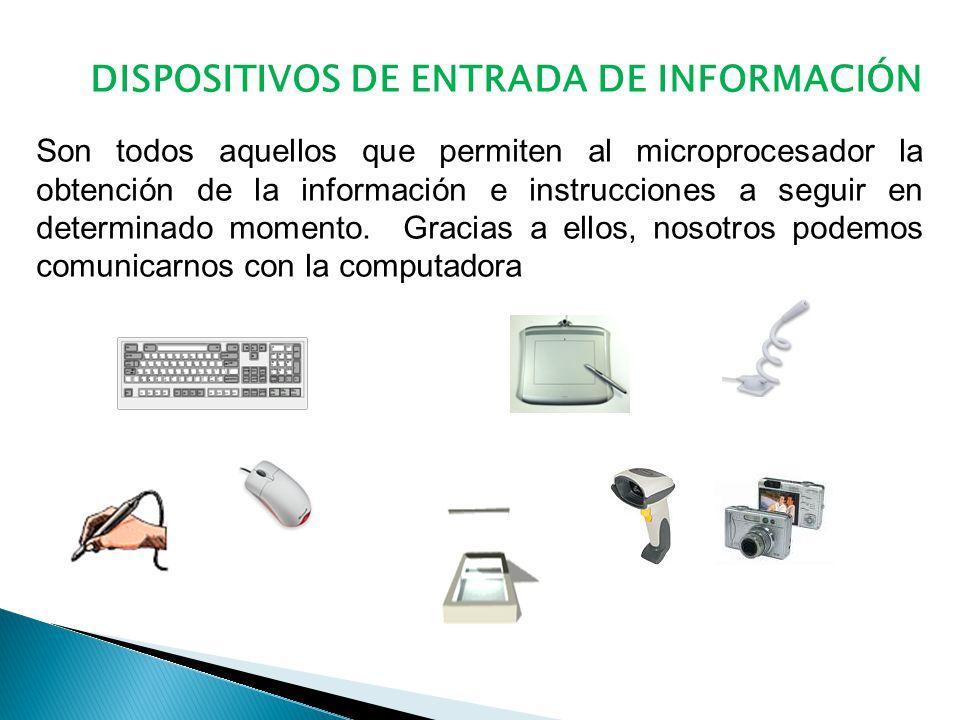 DISPOSITIVOS DE ENTRADA DE INFORMACIÓN Son todos aquellos que permiten al microprocesador la obtención de la información e instrucciones a seguir en determinado momento.