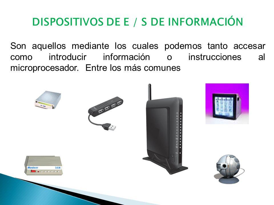 DISPOSITIVOS DE E / S DE INFORMACIÓN Son aquellos mediante los cuales podemos tanto accesar como introducir información o instrucciones al microprocesador.