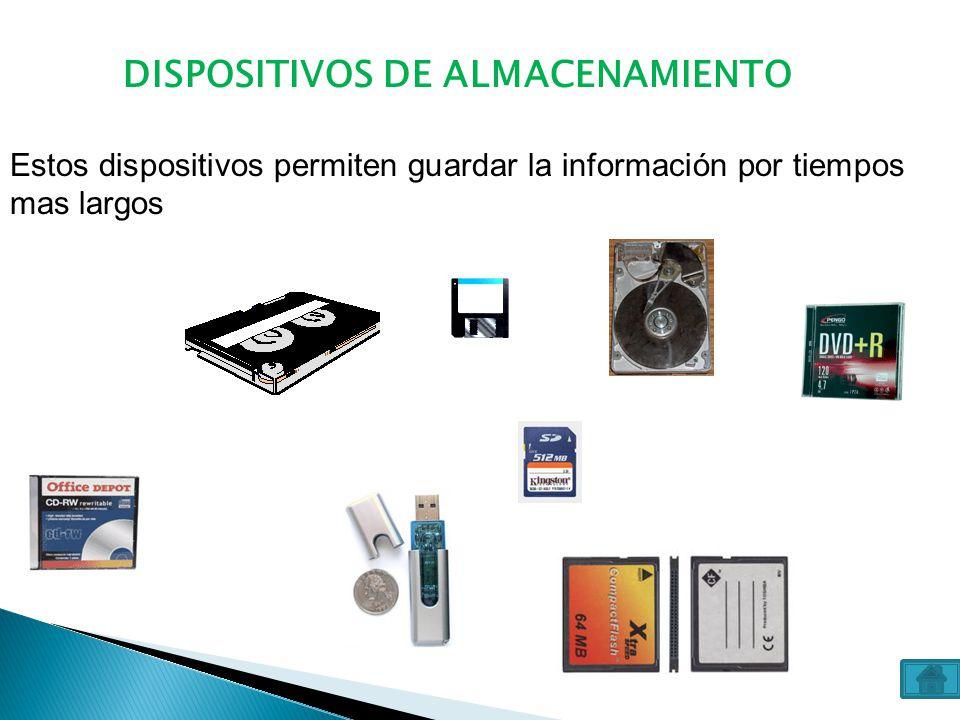 DISPOSITIVOS DE ALMACENAMIENTO Estos dispositivos permiten guardar la información por tiempos mas largos