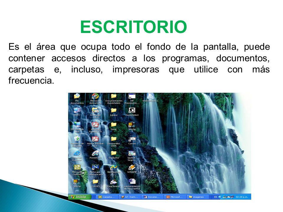 ESCRITORIO Es el área que ocupa todo el fondo de la pantalla, puede contener accesos directos a los programas, documentos, carpetas e, incluso, impresoras que utilice con más frecuencia.