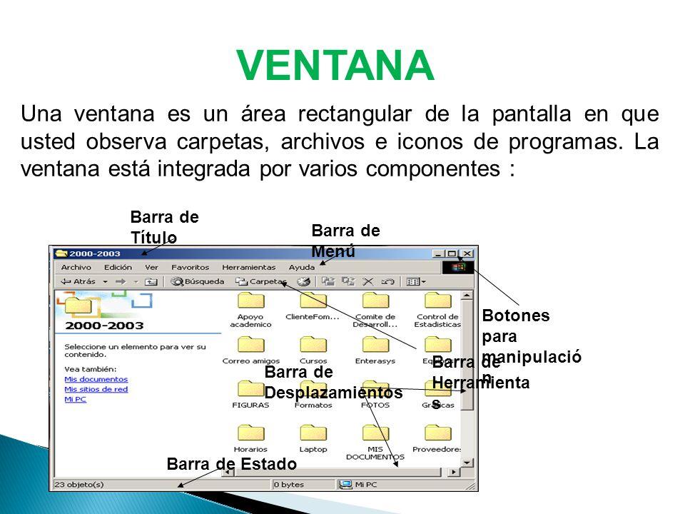 VENTANA Una ventana es un área rectangular de la pantalla en que usted observa carpetas, archivos e iconos de programas.