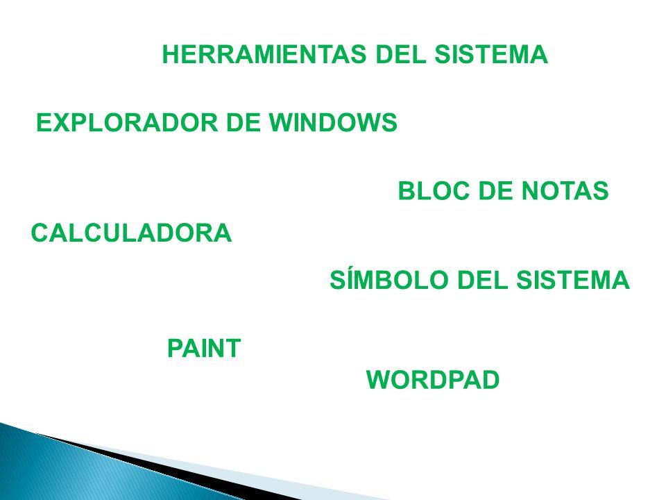 CALCULADORA PAINT BLOC DE NOTAS WORDPAD SÍMBOLO DEL SISTEMA HERRAMIENTAS DEL SISTEMA EXPLORADOR DE WINDOWS