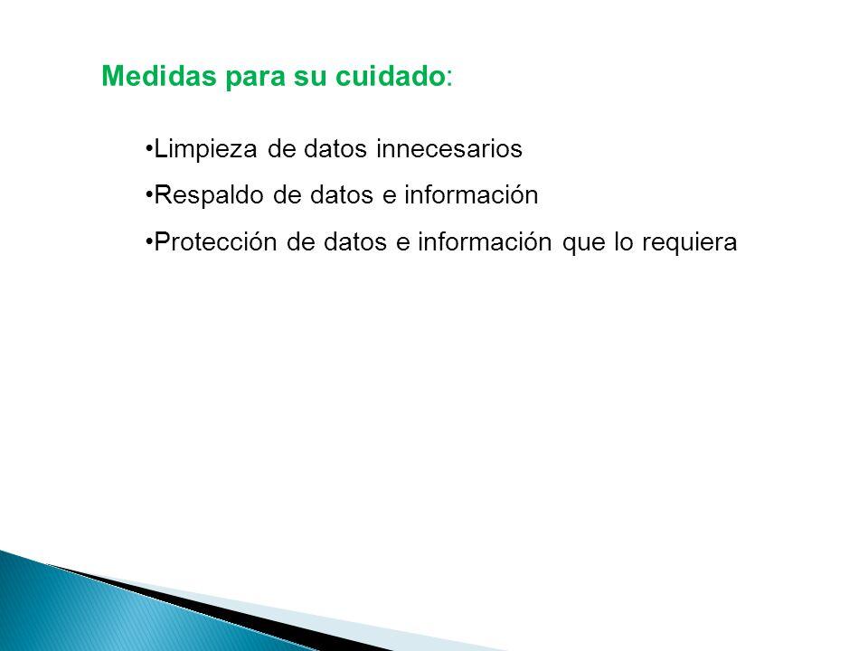 Medidas para su cuidado: Limpieza de datos innecesarios Respaldo de datos e información Protección de datos e información que lo requiera