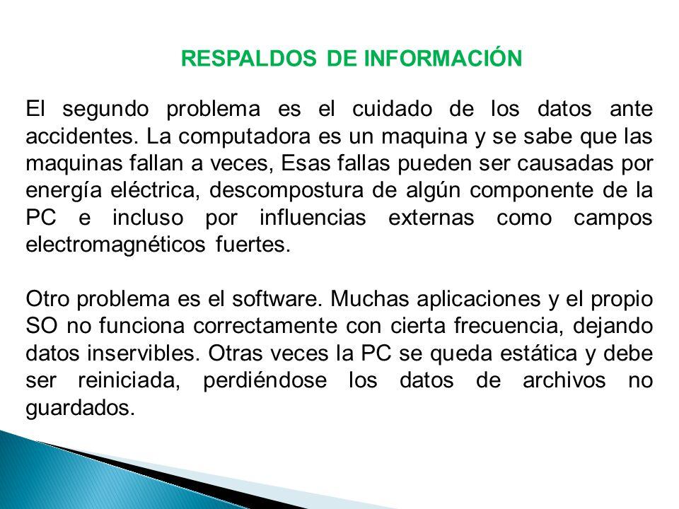 RESPALDOS DE INFORMACIÓN El segundo problema es el cuidado de los datos ante accidentes.