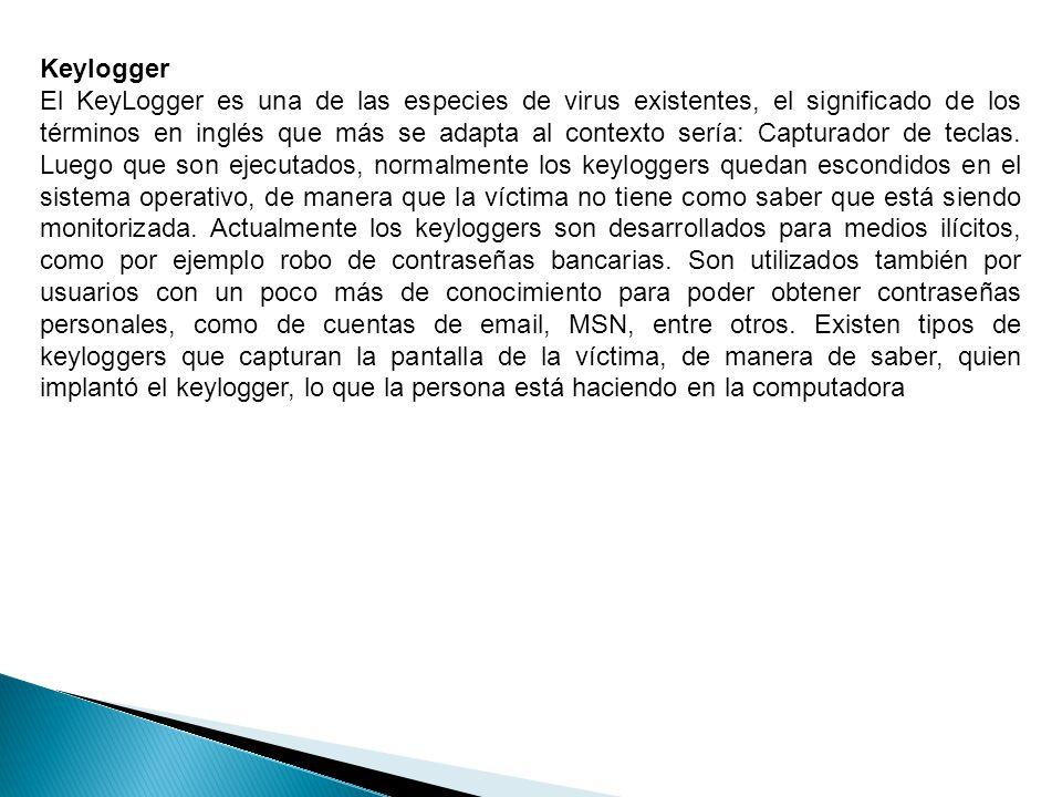 Keylogger El KeyLogger es una de las especies de virus existentes, el significado de los términos en inglés que más se adapta al contexto sería: Capturador de teclas.
