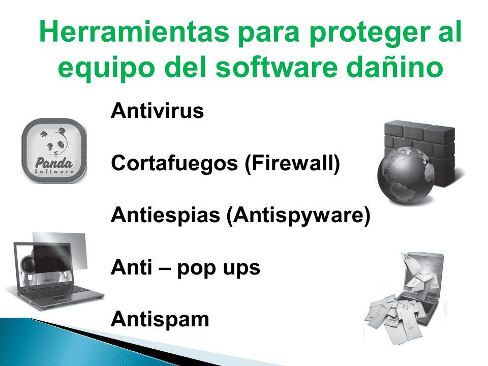 Antivirus Cortafuegos (Firewall) Antiespias (Antispyware) Anti – pop ups Antispam Herramientas para proteger al equipo del software dañino