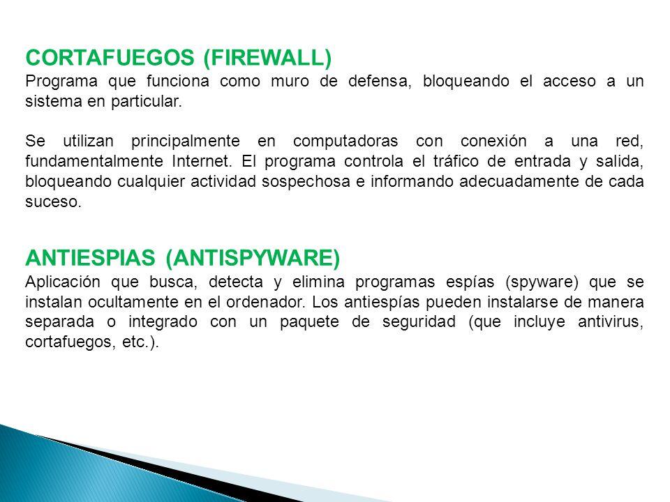 CORTAFUEGOS (FIREWALL) Programa que funciona como muro de defensa, bloqueando el acceso a un sistema en particular.
