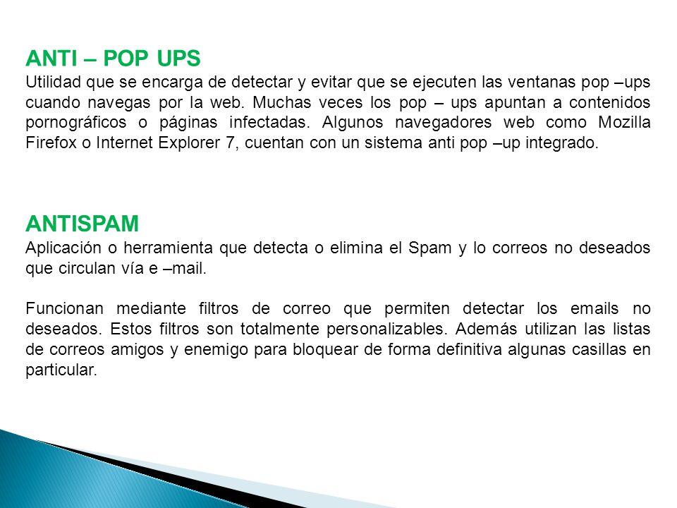 ANTI – POP UPS Utilidad que se encarga de detectar y evitar que se ejecuten las ventanas pop –ups cuando navegas por la web.