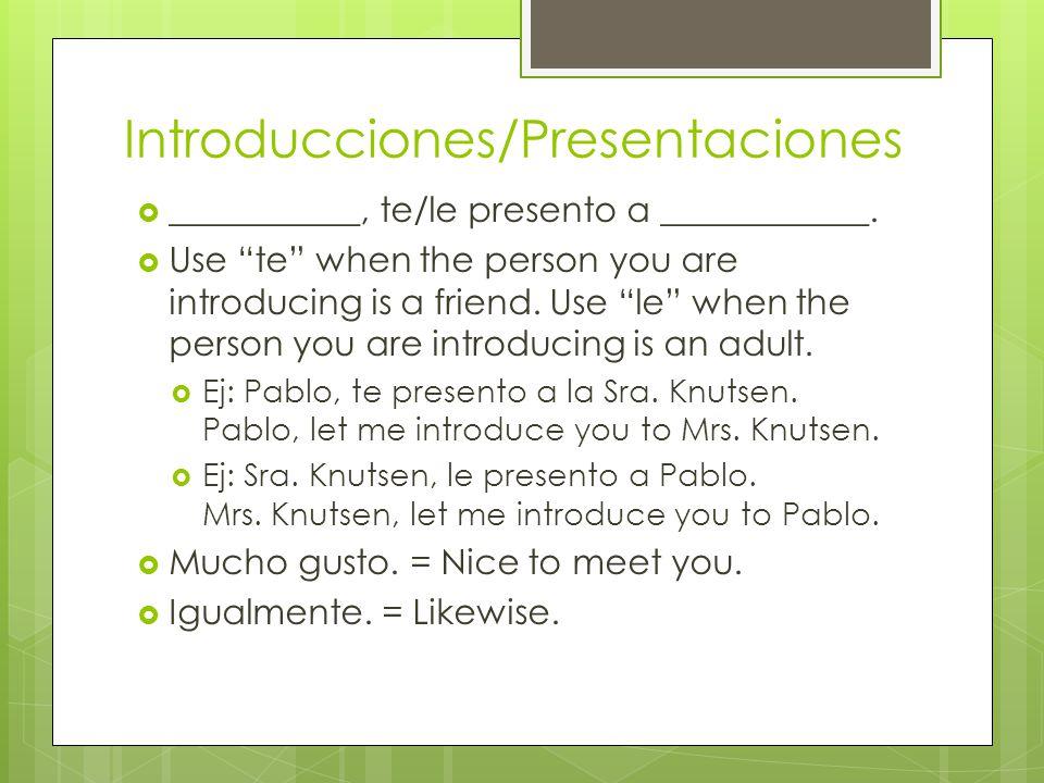 Introducciones/Presentaciones ___________, te/le presento a ____________.