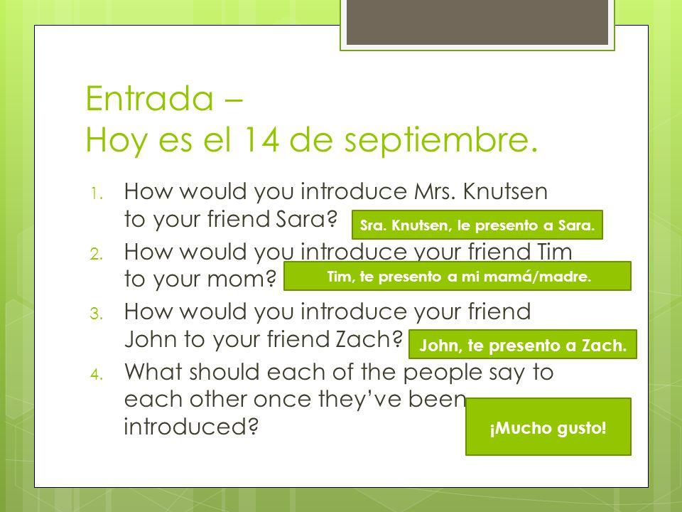 Entrada – Hoy es el 14 de septiembre.1. How would you introduce Mrs.