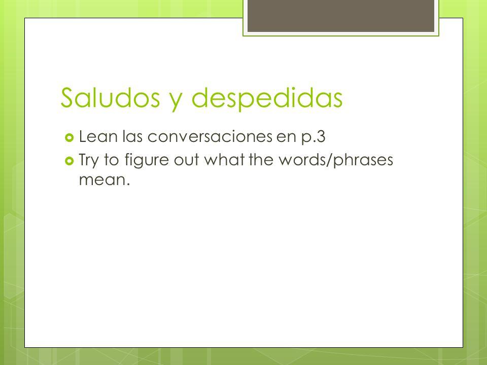 Saludos y despedidas Lean las conversaciones en p.3 Try to figure out what the words/phrases mean.
