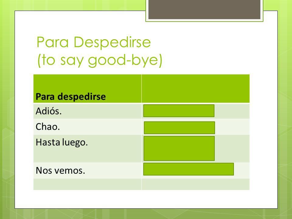 Para Despedirse (to say good-bye) Para despedirse Adiós.