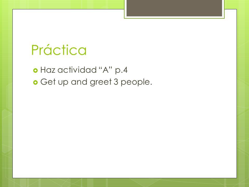 Práctica Haz actividad A p.4 Get up and greet 3 people.