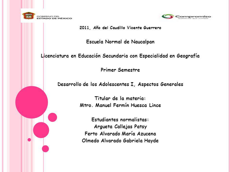 2011, Año del Caudillo Vicente Guerrero Escuela Normal de Naucalpan Licenciatura en Educación Secundaria con Especialidad en Geografía Primer Semestre