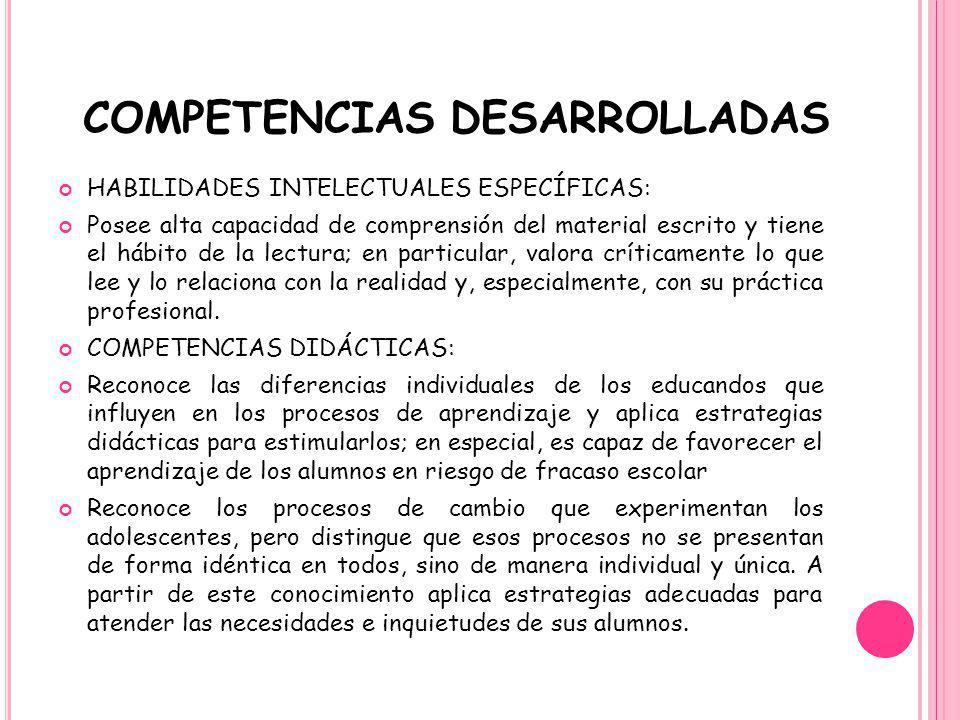 COMPETENCIAS DESARROLLADAS HABILIDADES INTELECTUALES ESPECÍFICAS: Posee alta capacidad de comprensión del material escrito y tiene el hábito de la lec