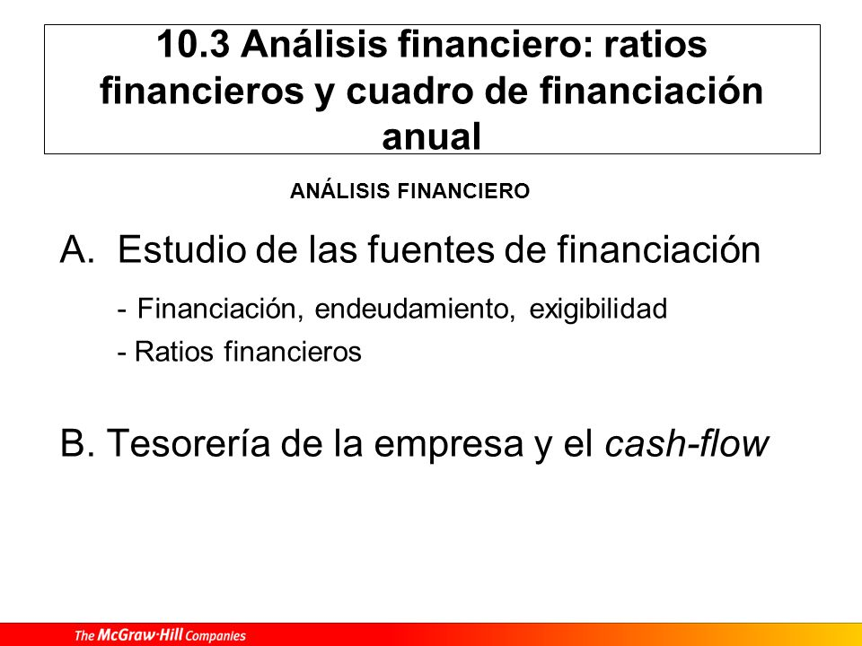 10.3 Análisis financiero: ratios financieros y cuadro de financiación anual A.Estudio de las fuentes de financiación - Financiación, endeudamiento, ex