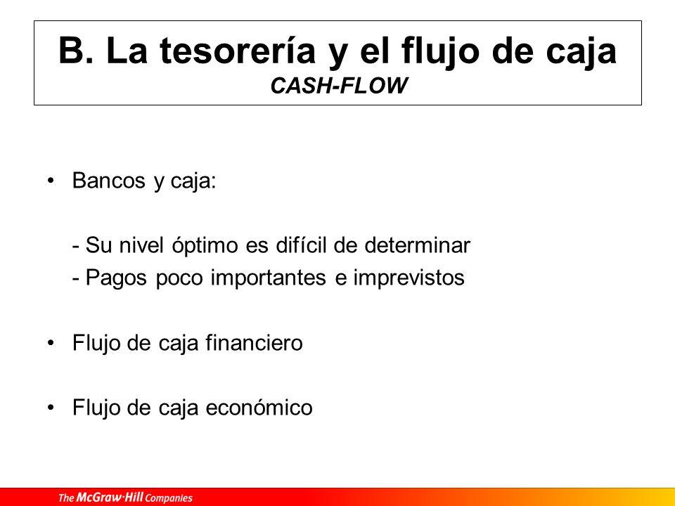 B. La tesorería y el flujo de caja CASH-FLOW Bancos y caja: - Su nivel óptimo es difícil de determinar - Pagos poco importantes e imprevistos Flujo de
