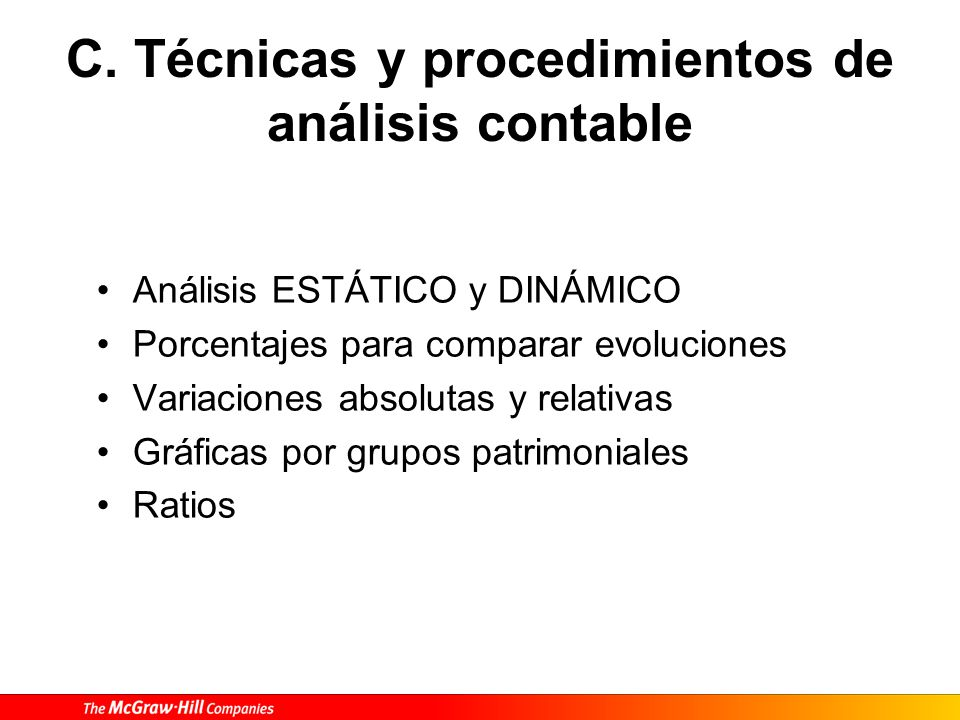 C. Técnicas y procedimientos de análisis contable Análisis ESTÁTICO y DINÁMICO Porcentajes para comparar evoluciones Variaciones absolutas y relativas