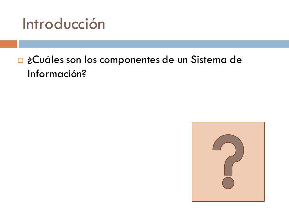 Introducción ¿Cuáles son los componentes de un Sistema de Información?