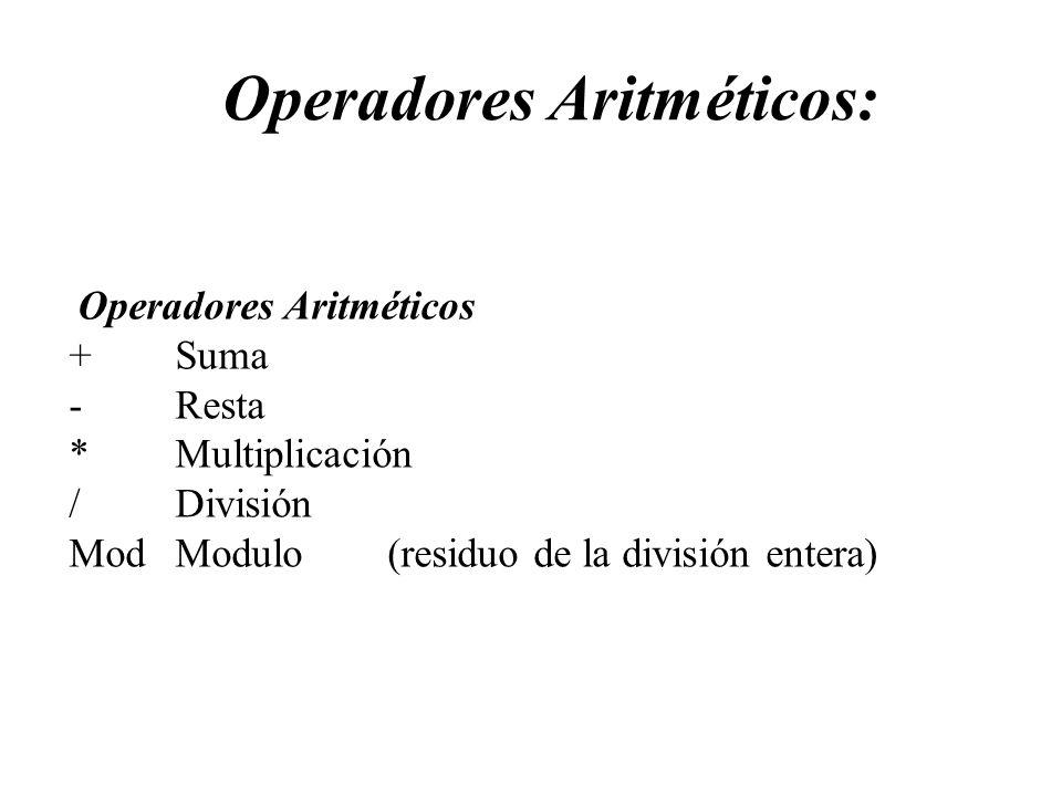 Operadores Aritméticos: Operadores Aritméticos +Suma -Resta *Multiplicación /División Mod Modulo(residuo de la división entera)